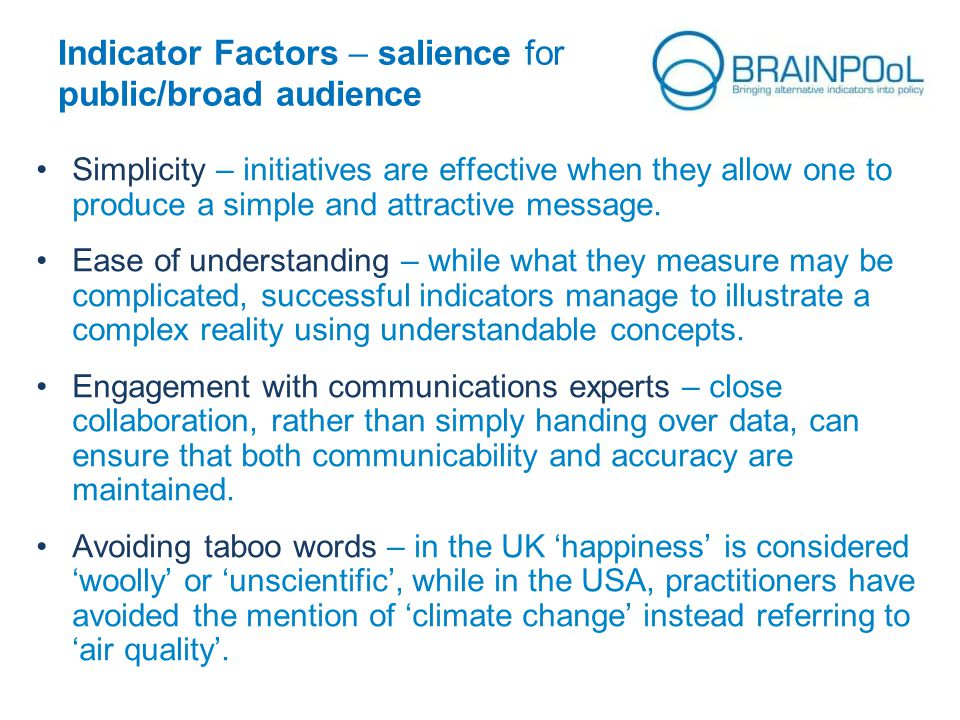 Indicator Factors – salience for public/broad audience Simplicity – initiatives are effective when they allow one to produce a simple and attractive m