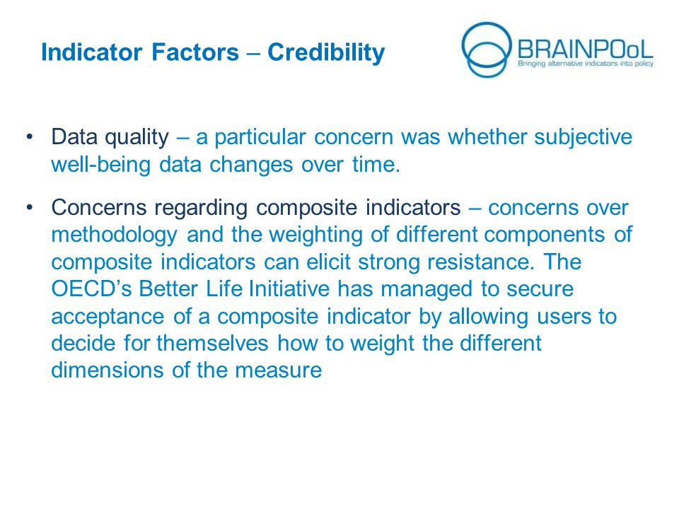 Indicator Factors – Credibility Data quality – a particular concern was whether subjective well-being data changes over time.
