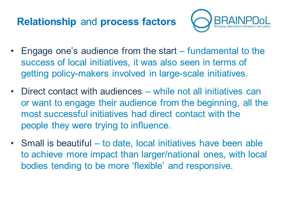 Engage one's audience from the start – fundamental to the success of local initiatives, it was also seen in terms of getting policy-makers involved in large-scale initiatives.