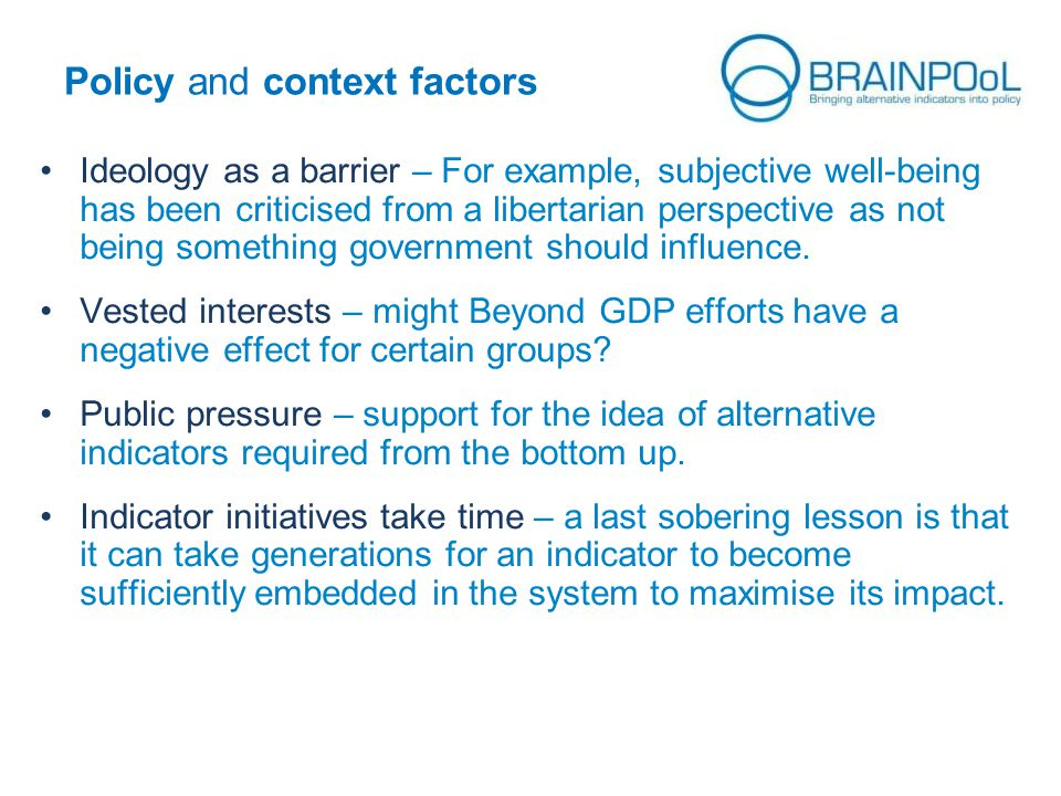 Policy and context factors Ideology as a barrier – For example, subjective well-being has been criticised from a libertarian perspective as not being