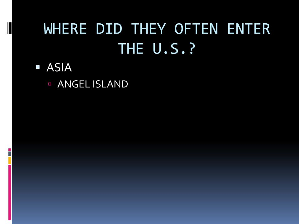 WHERE DID THEY OFTEN ENTER THE U.S.?  ASIA  ANGEL ISLAND