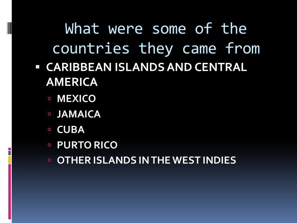 What were some of the countries they came from  CARIBBEAN ISLANDS AND CENTRAL AMERICA  MEXICO  JAMAICA  CUBA  PURTO RICO  OTHER ISLANDS IN THE W