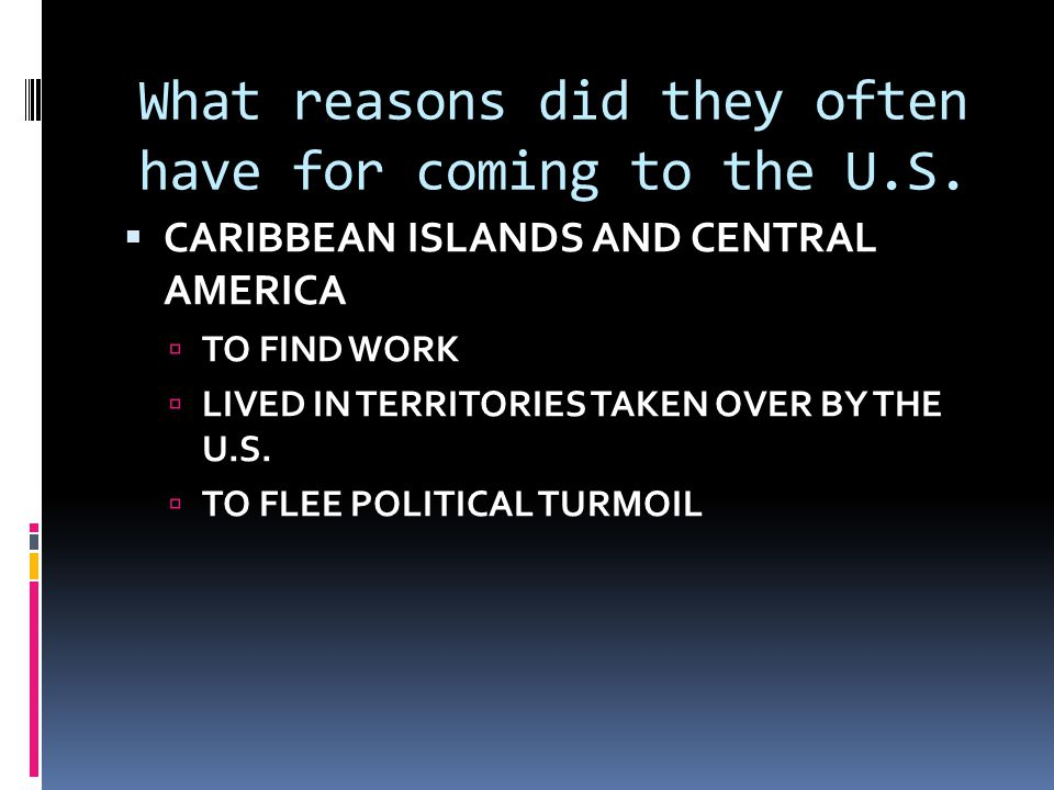 What reasons did they often have for coming to the U.S.  CARIBBEAN ISLANDS AND CENTRAL AMERICA  TO FIND WORK  LIVED IN TERRITORIES TAKEN OVER BY TH