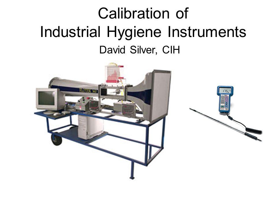 Calibration of Industrial Hygiene Instruments David Silver, CIH