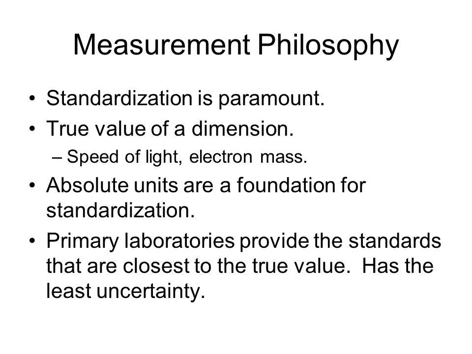 Measurement Philosophy Standardization is paramount.