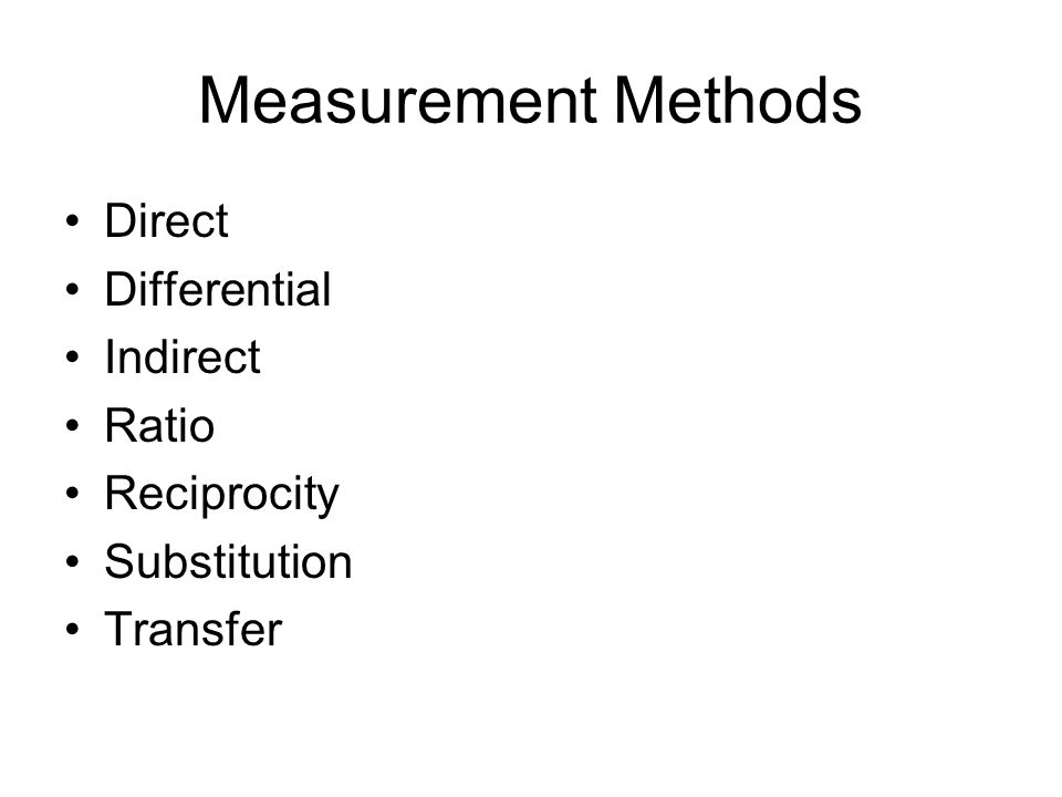Measurement Methods Direct Differential Indirect Ratio Reciprocity Substitution Transfer