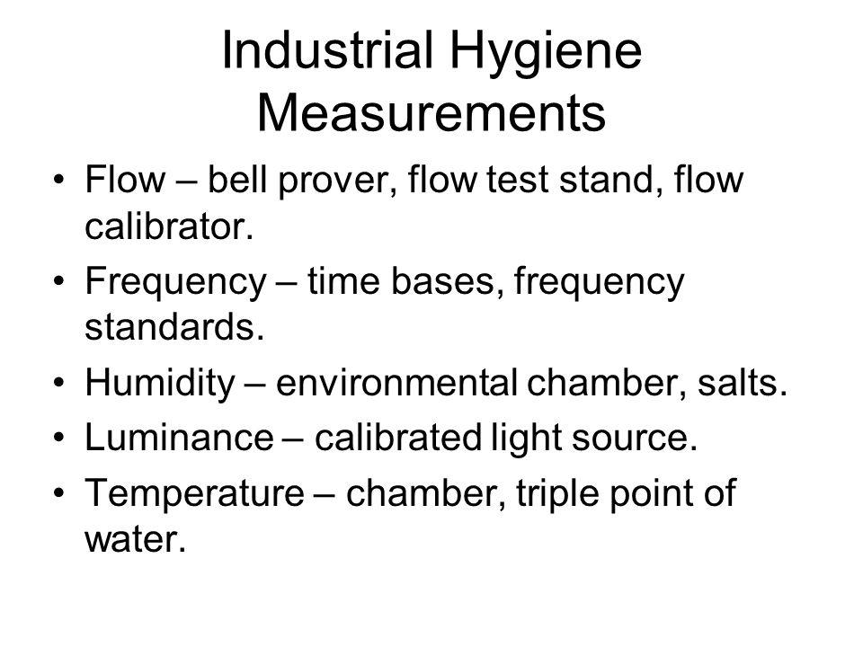Industrial Hygiene Measurements Flow – bell prover, flow test stand, flow calibrator.