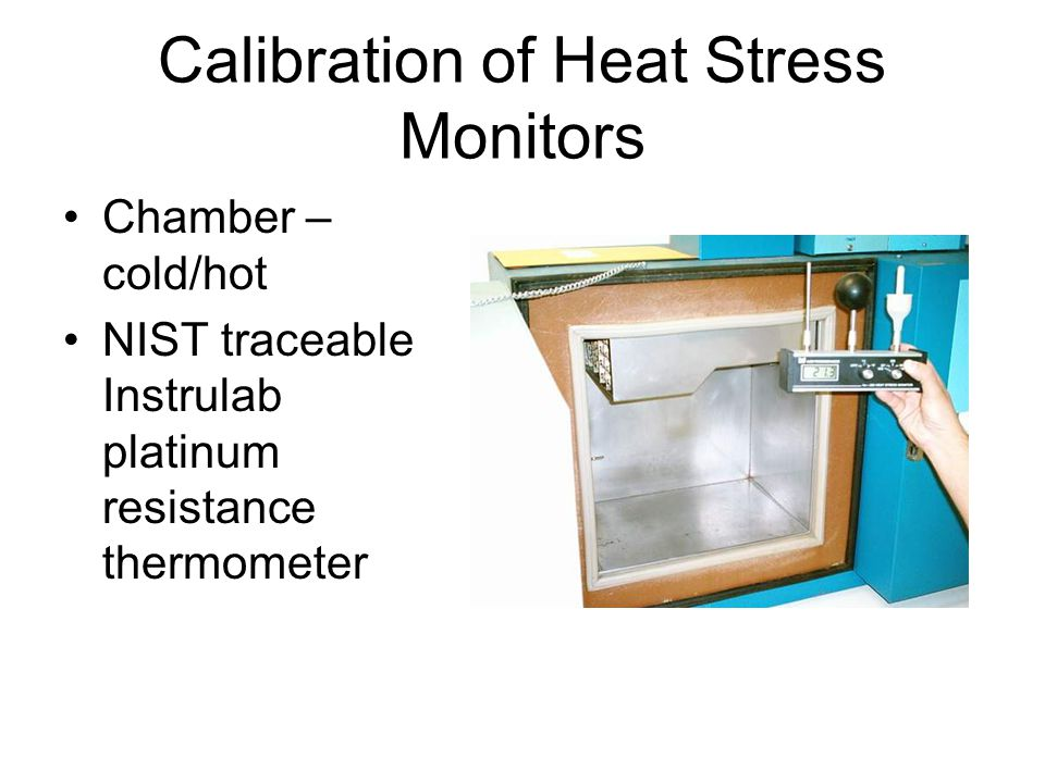 Calibration of Heat Stress Monitors Chamber – cold/hot NIST traceable Instrulab platinum resistance thermometer
