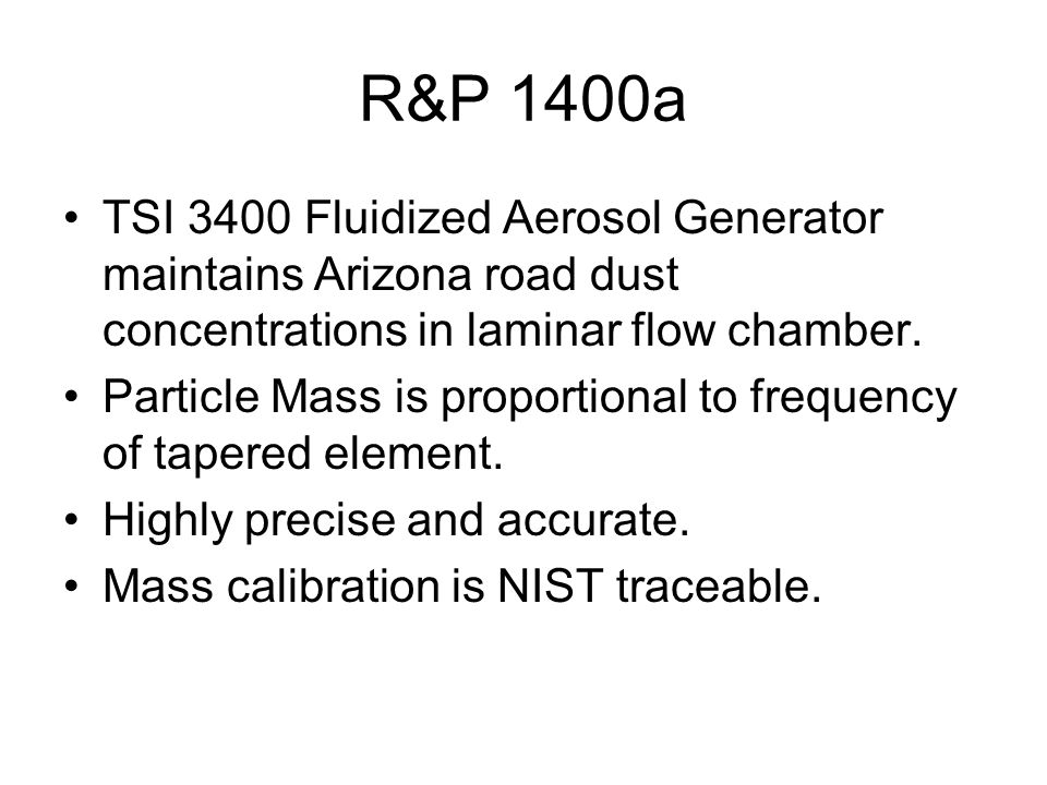 R&P 1400a TSI 3400 Fluidized Aerosol Generator maintains Arizona road dust concentrations in laminar flow chamber.