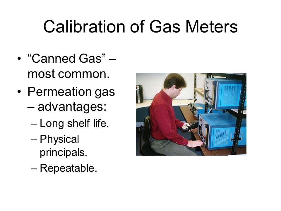 Calibration of Gas Meters Canned Gas – most common.