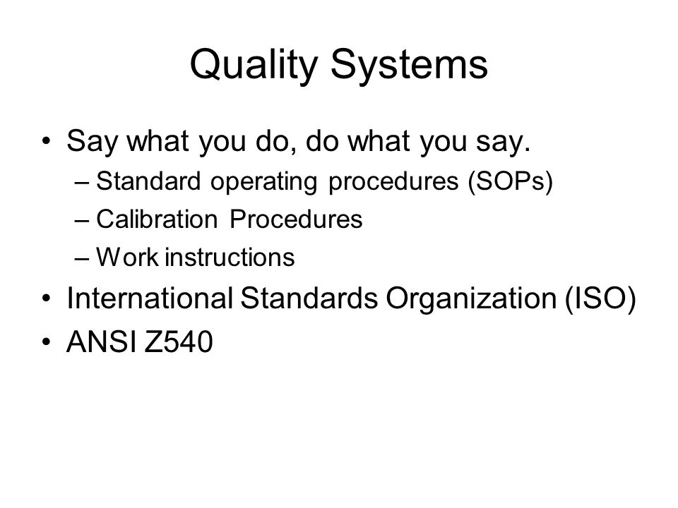 Quality Systems Say what you do, do what you say.