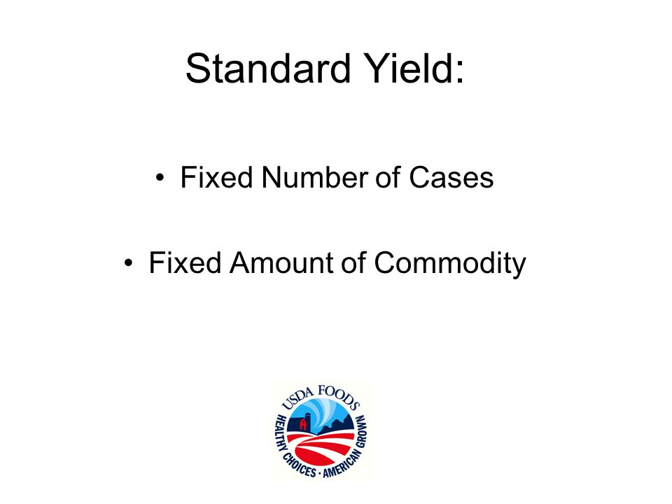 Standard Yield Advantages Variables are eliminated or replaced with fixed values