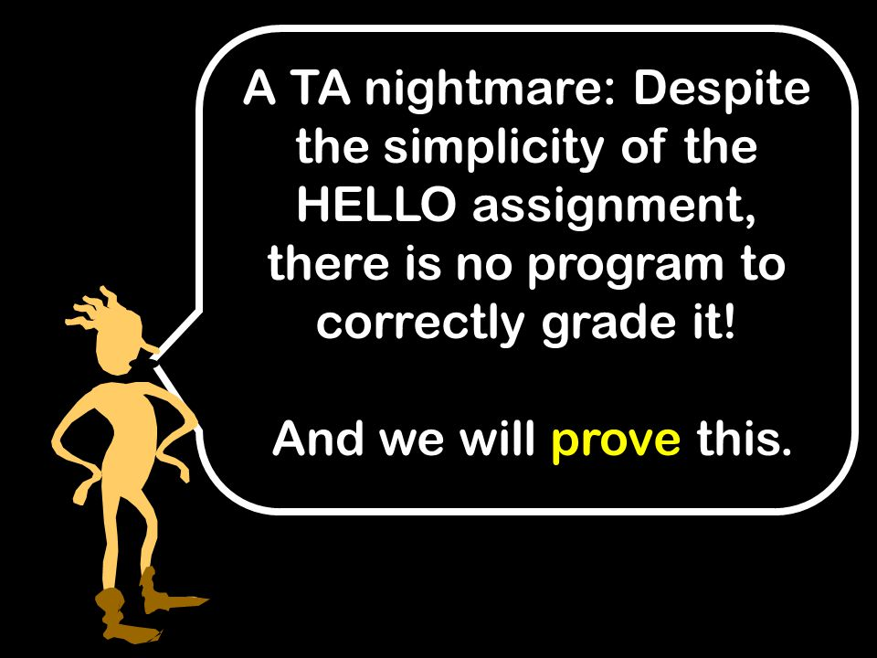 A TA nightmare: Despite the simplicity of the HELLO assignment, there is no program to correctly grade it.