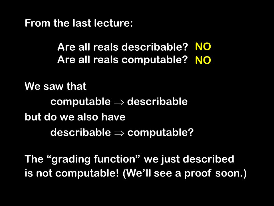 From the last lecture: The grading function we just described is not computable.