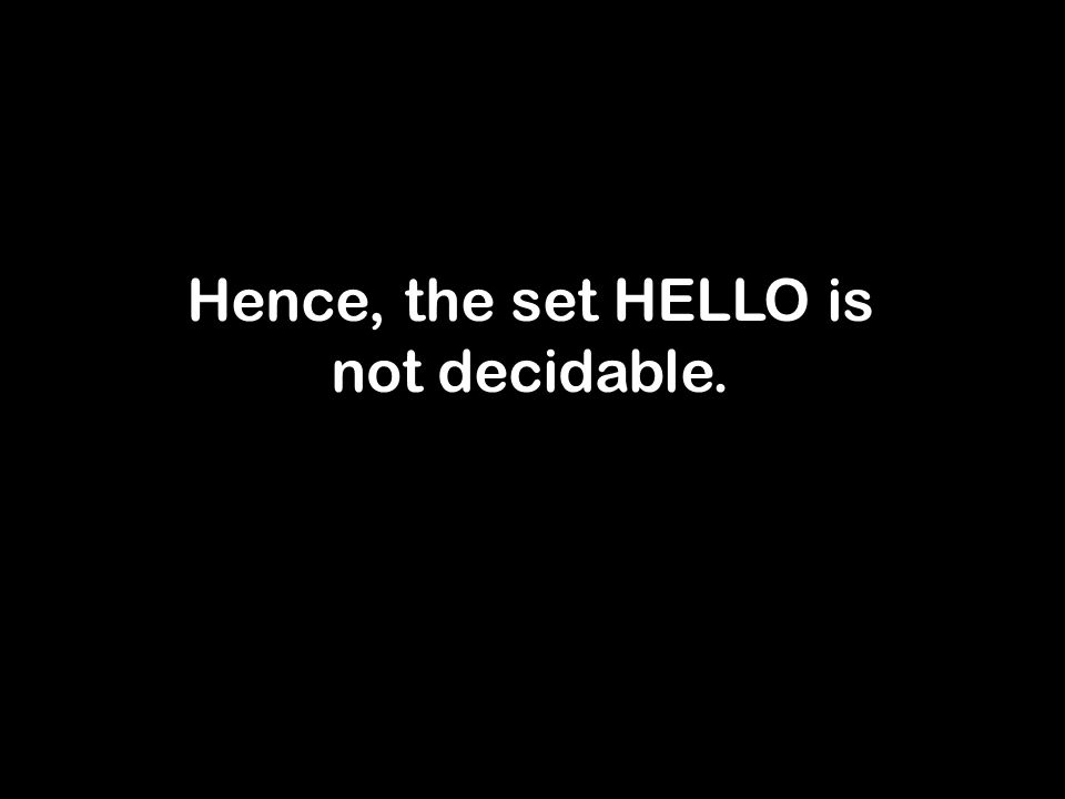 Hence, the set HELLO is not decidable.