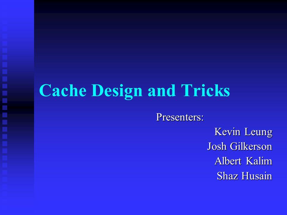 Cache Design and Tricks Presenters: Kevin Leung Josh Gilkerson Albert Kalim Shaz Husain