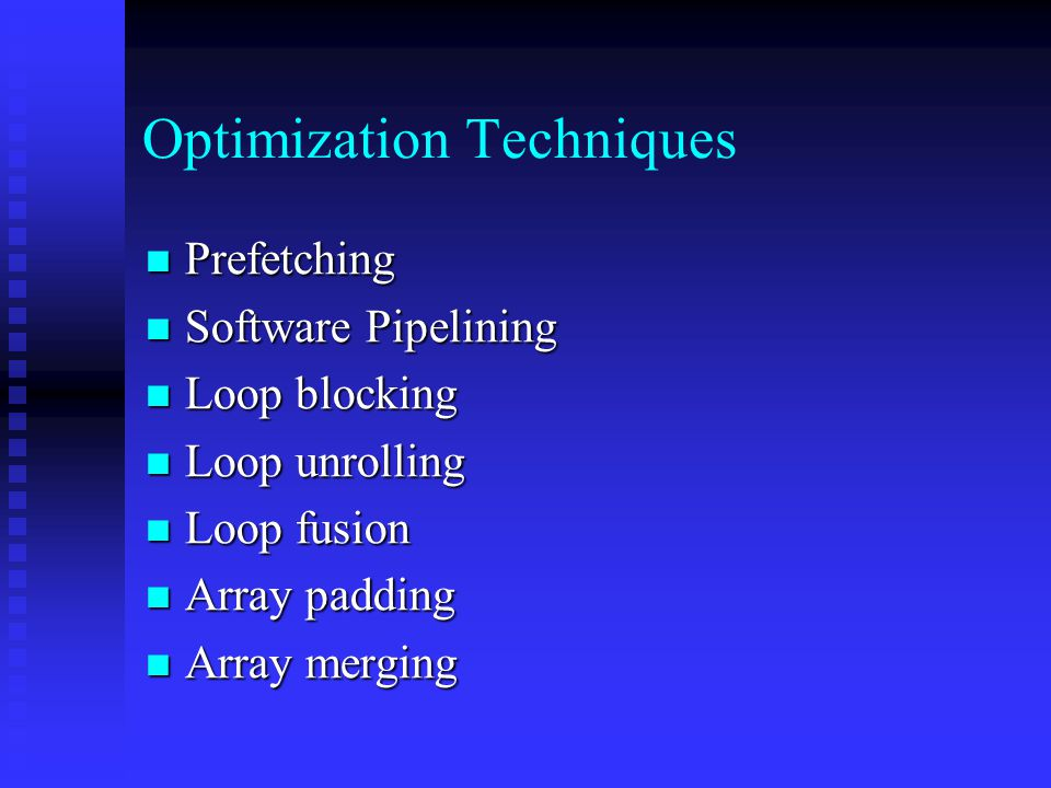 Optimization Techniques Prefetching Prefetching Software Pipelining Software Pipelining Loop blocking Loop blocking Loop unrolling Loop unrolling Loop