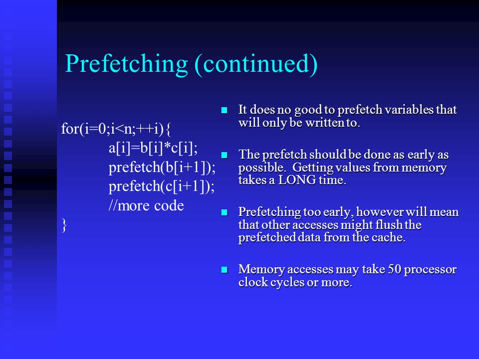 Prefetching (continued) It does no good to prefetch variables that will only be written to.