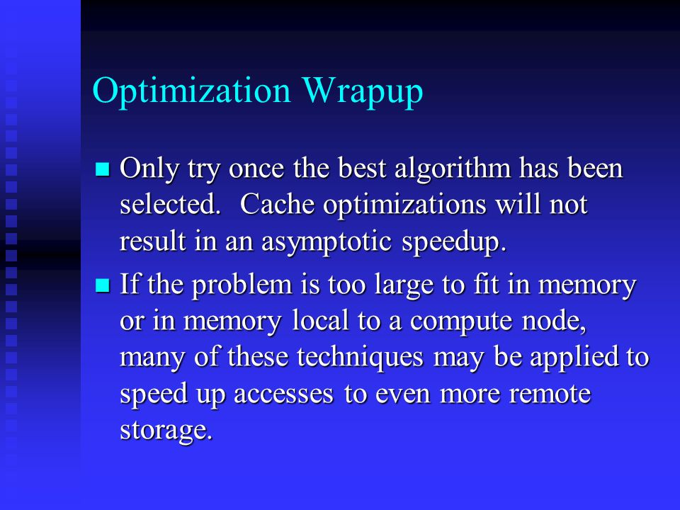Optimization Wrapup Only try once the best algorithm has been selected.