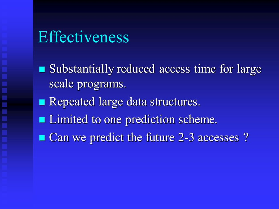 Effectiveness Substantially reduced access time for large scale programs.