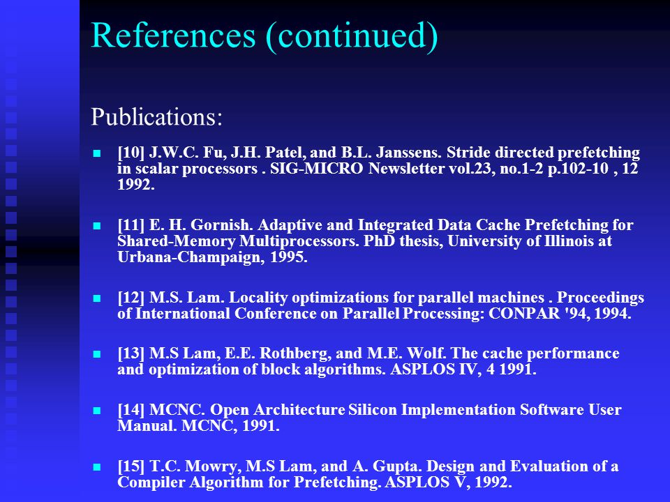 References (continued) Publications: [10] J.W.C. Fu, J.H. Patel, and B.L. Janssens. Stride directed prefetching in scalar processors. SIG-MICRO Newsle