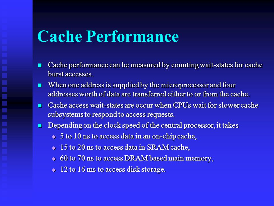 Cache Performance Cache performance can be measured by counting wait-states for cache burst accesses.