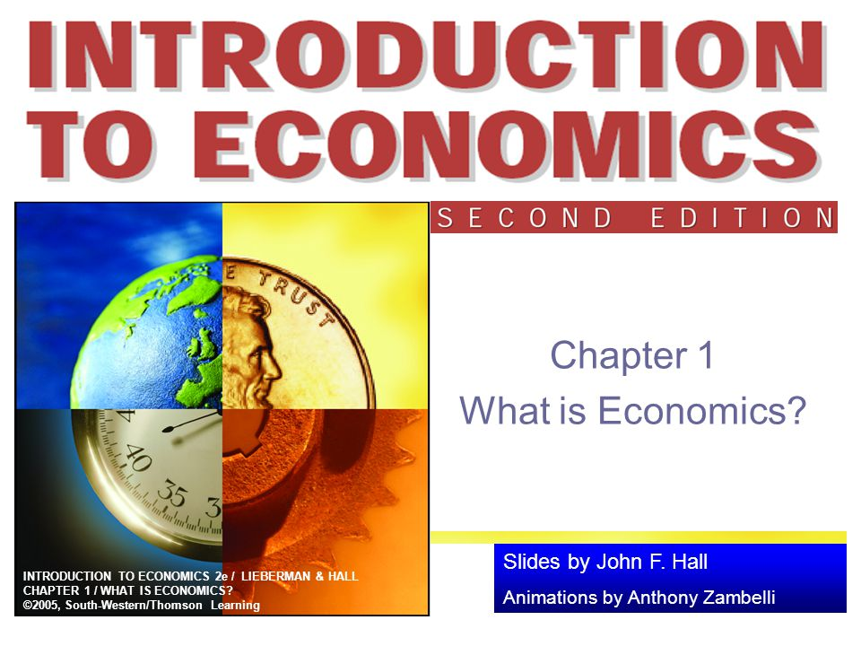 Lieberman & Hall; Introduction to Economics, 2005 2 Economics, Scarcity, and Choice A good definition of economics  Study of choice under conditions of scarcity Scarcity  Situation in which the amount of something available is insufficient to satisfy the desire for it