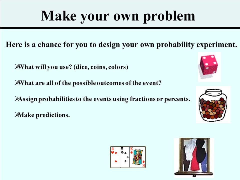 Describe a Situation 1.Describe a situation where the probability is ½.