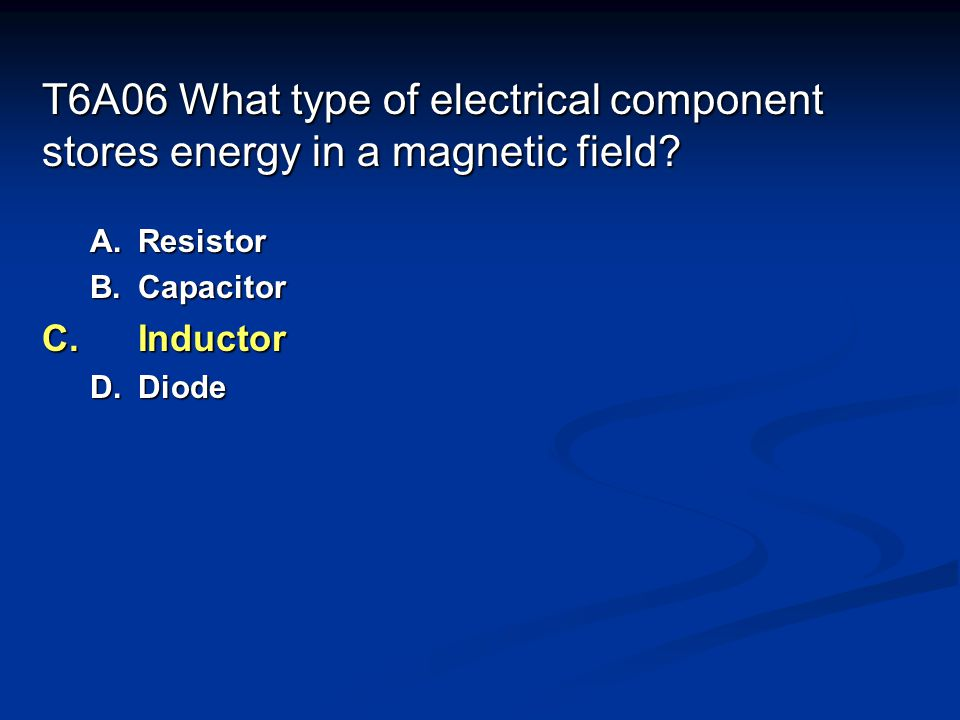 T6A06 What type of electrical component stores energy in a magnetic field.