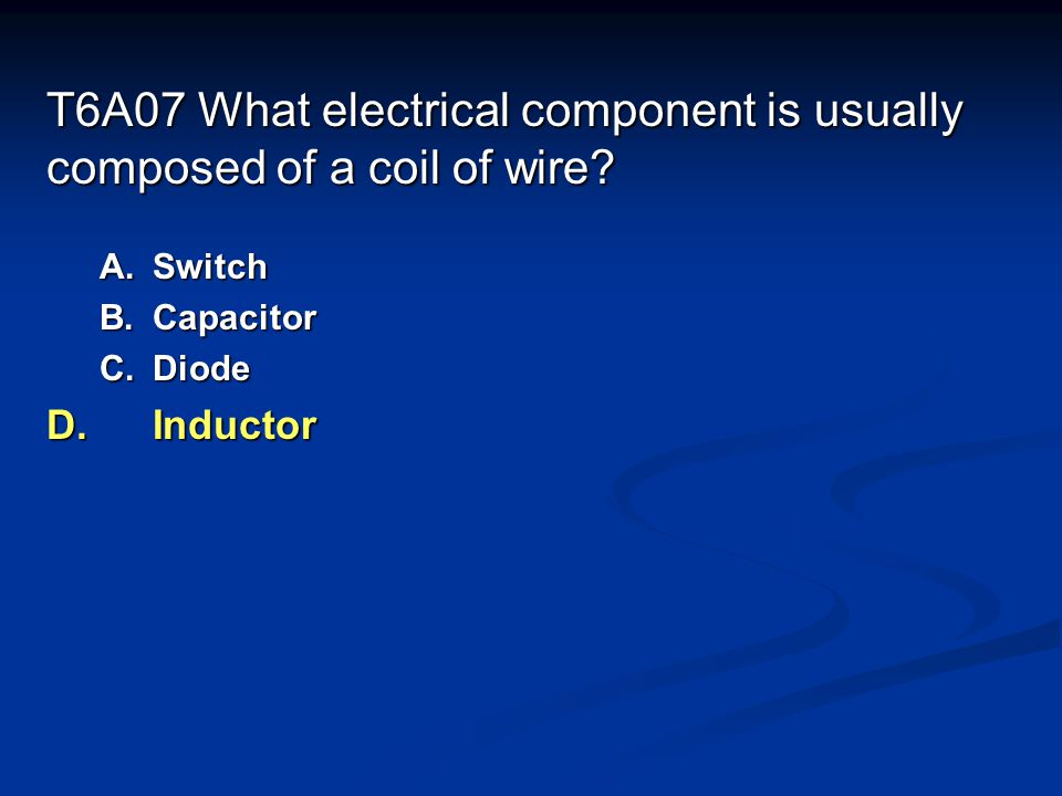 T6A07 What electrical component is usually composed of a coil of wire.