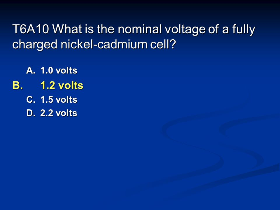T6A10 What is the nominal voltage of a fully charged nickel-cadmium cell.