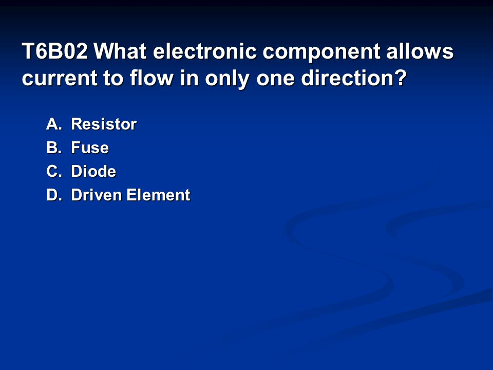 T6B02 What electronic component allows current to flow in only one direction.