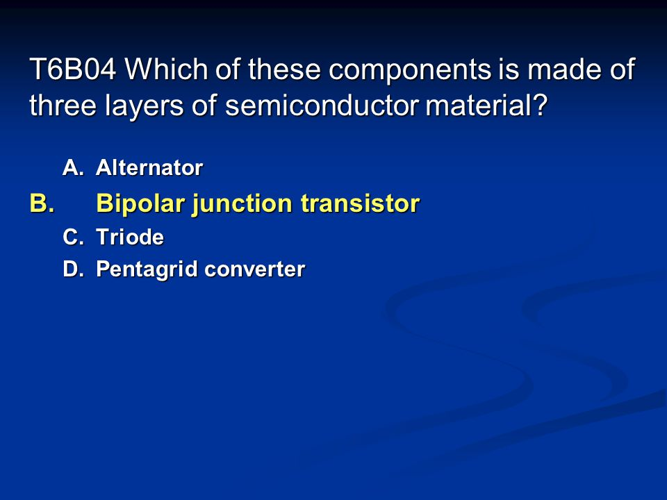 T6B04 Which of these components is made of three layers of semiconductor material.