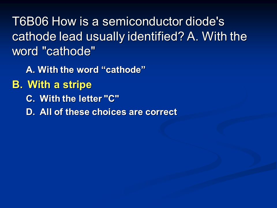 T6B06 How is a semiconductor diode s cathode lead usually identified.
