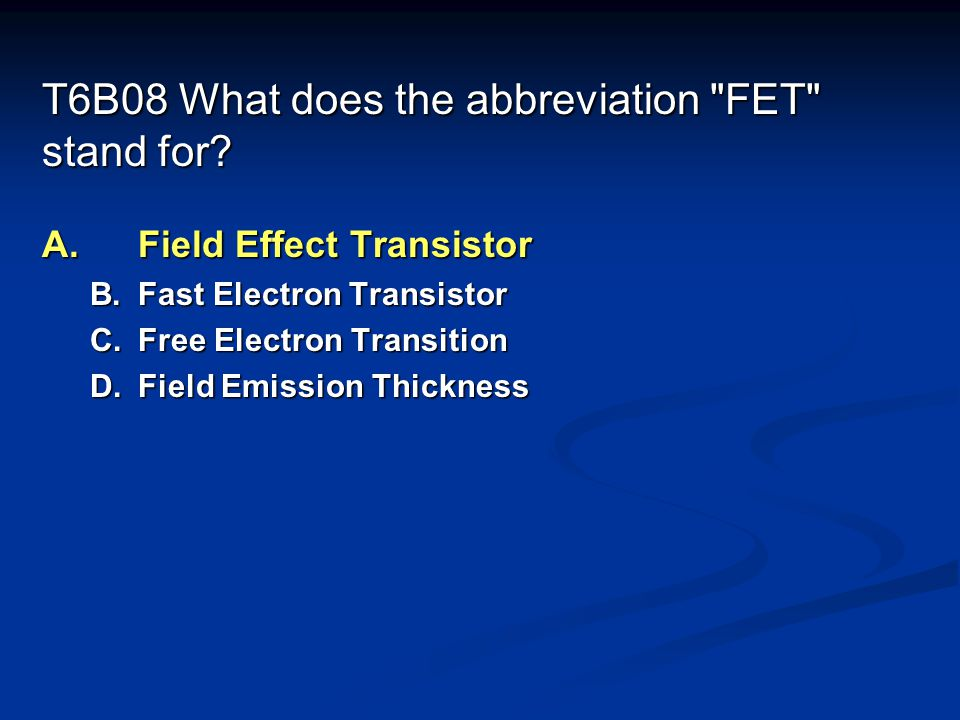 T6B08 What does the abbreviation FET stand for.