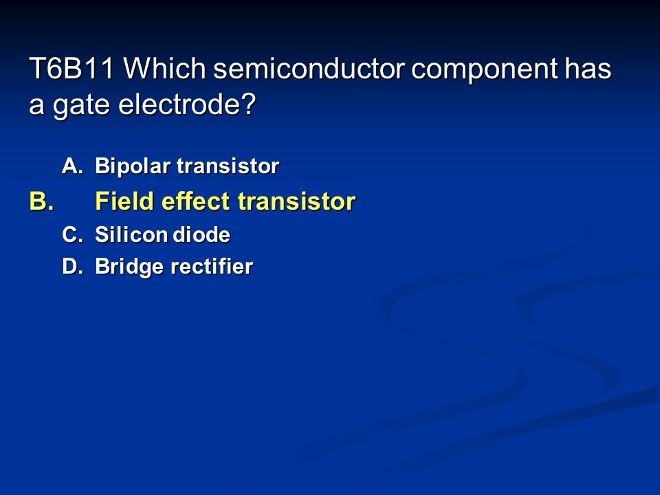 T6B11 Which semiconductor component has a gate electrode.