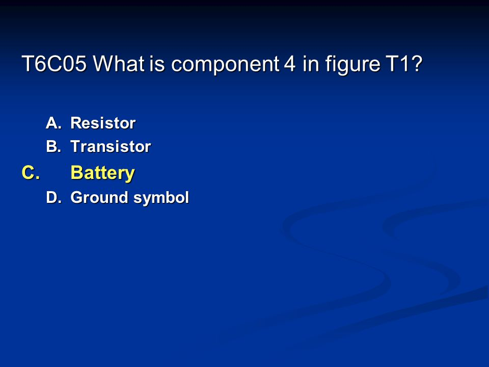 T6C05 What is component 4 in figure T1? A.Resistor B.Transistor C.Battery D.Ground symbol