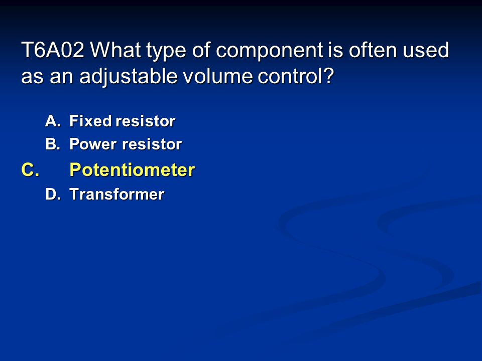 T6A02 What type of component is often used as an adjustable volume control.