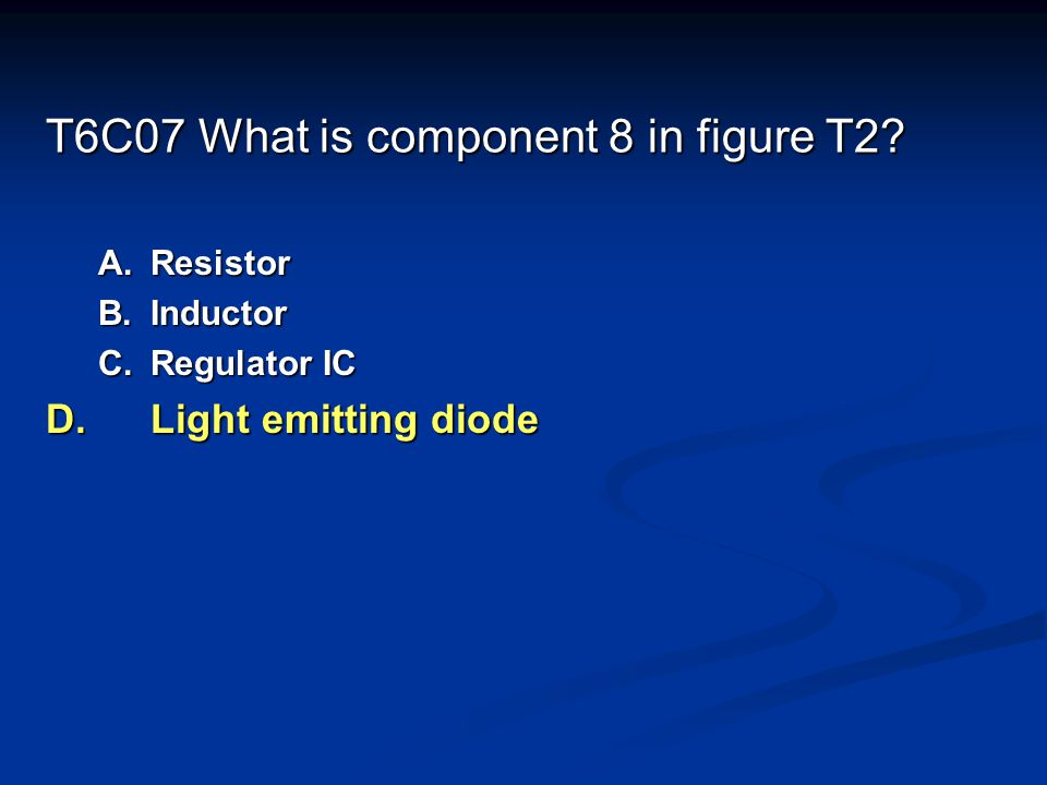 T6C07 What is component 8 in figure T2? A.Resistor B.Inductor C.Regulator IC D.Light emitting diode