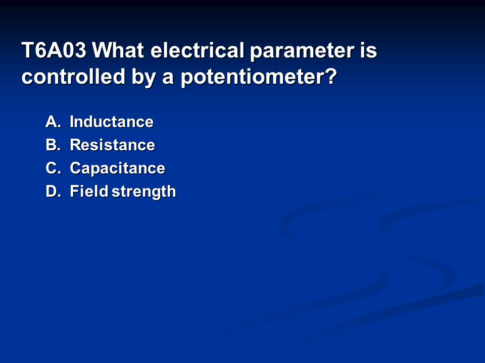 T6A03 What electrical parameter is controlled by a potentiometer.