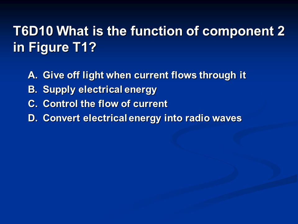 T6D10 What is the function of component 2 in Figure T1.