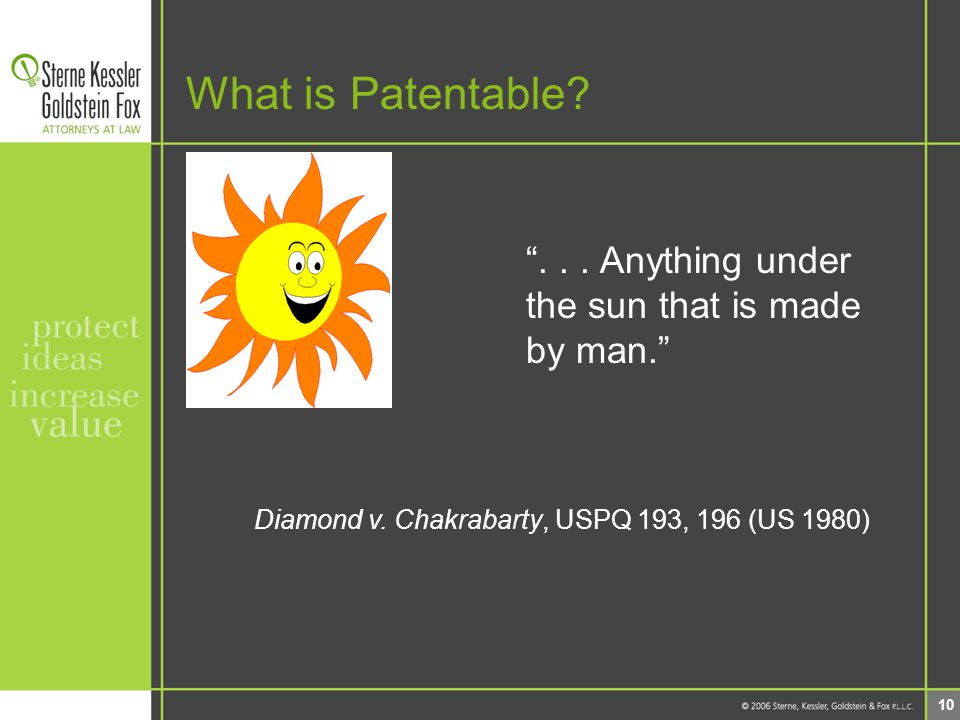 10 What is Patentable. ... Anything under the sun that is made by man. Diamond v.
