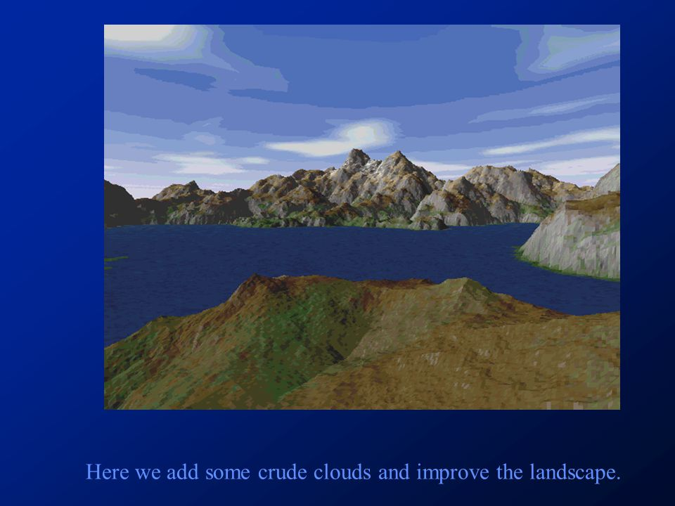 Here we add some crude clouds and improve the landscape.