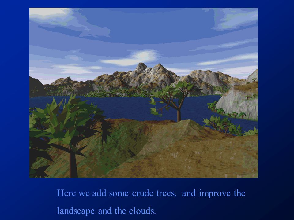 Here we add some crude trees, and improve the landscape and the clouds.