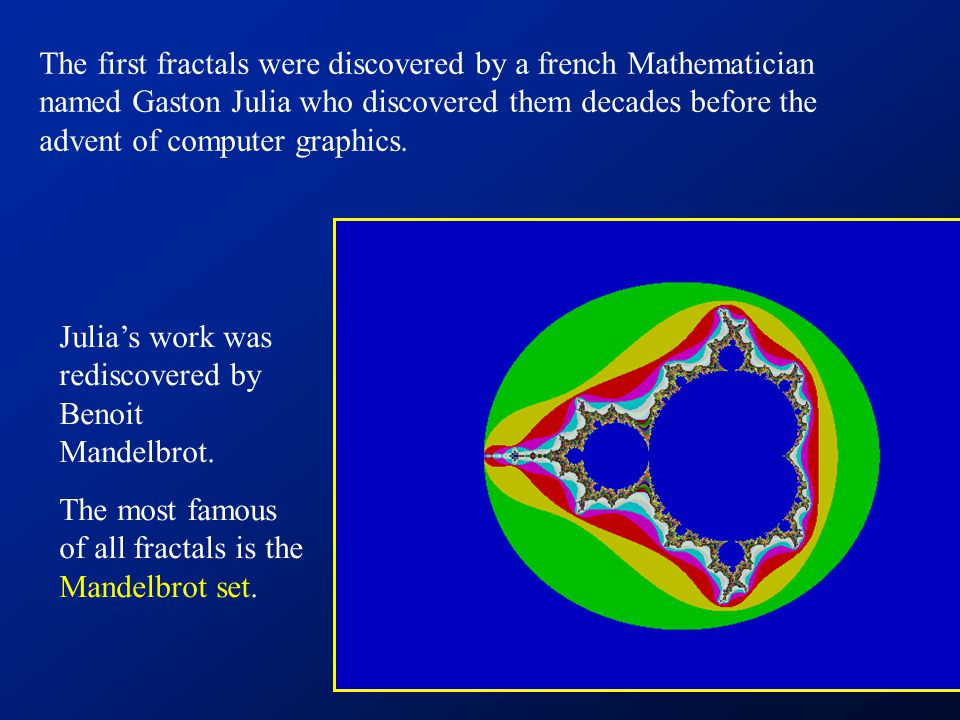 Julia's work was rediscovered by Benoit Mandelbrot.