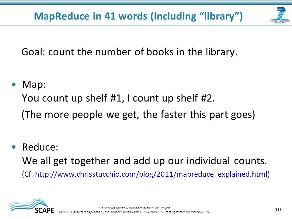 10 MapReduce in 41 words (including library ) This work was partially supported by the SCAPE Project.