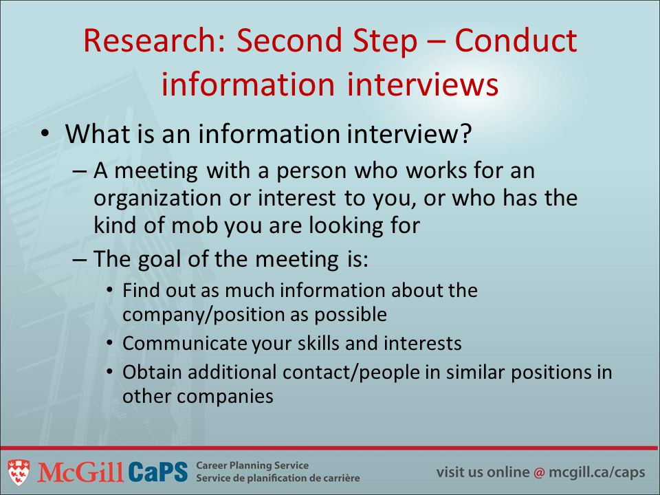 Research: Second Step – Conduct information interviews What is an information interview.