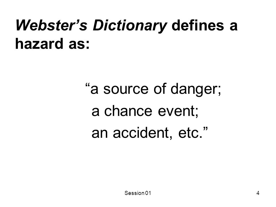 Session 015 The Role of the Term Hazard The term hazard is descriptive.