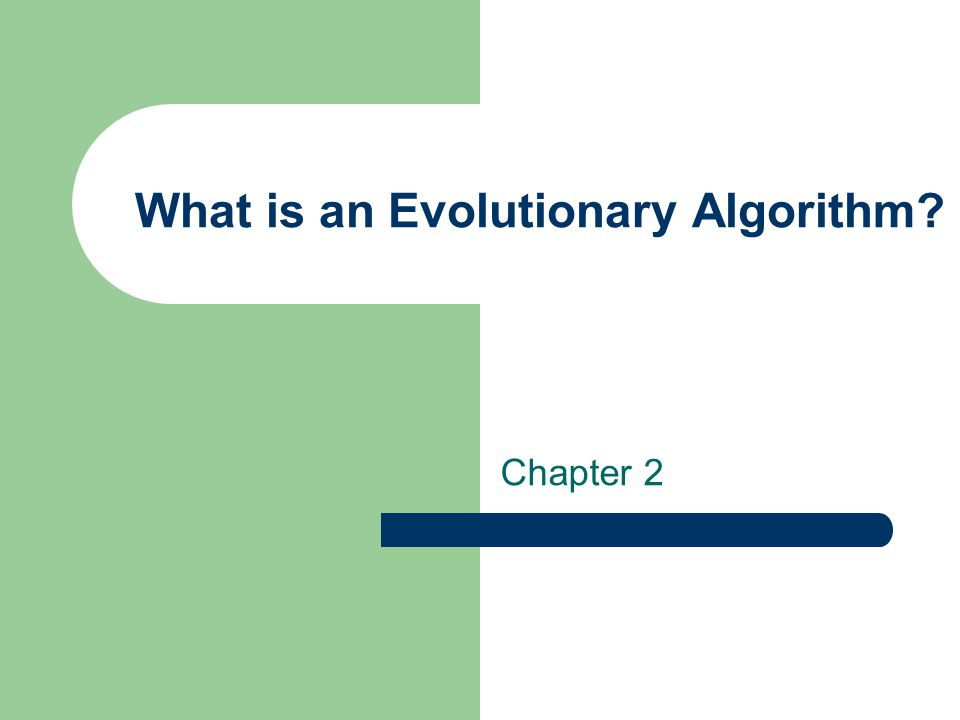 What is an Evolutionary Algorithm? Chapter 2