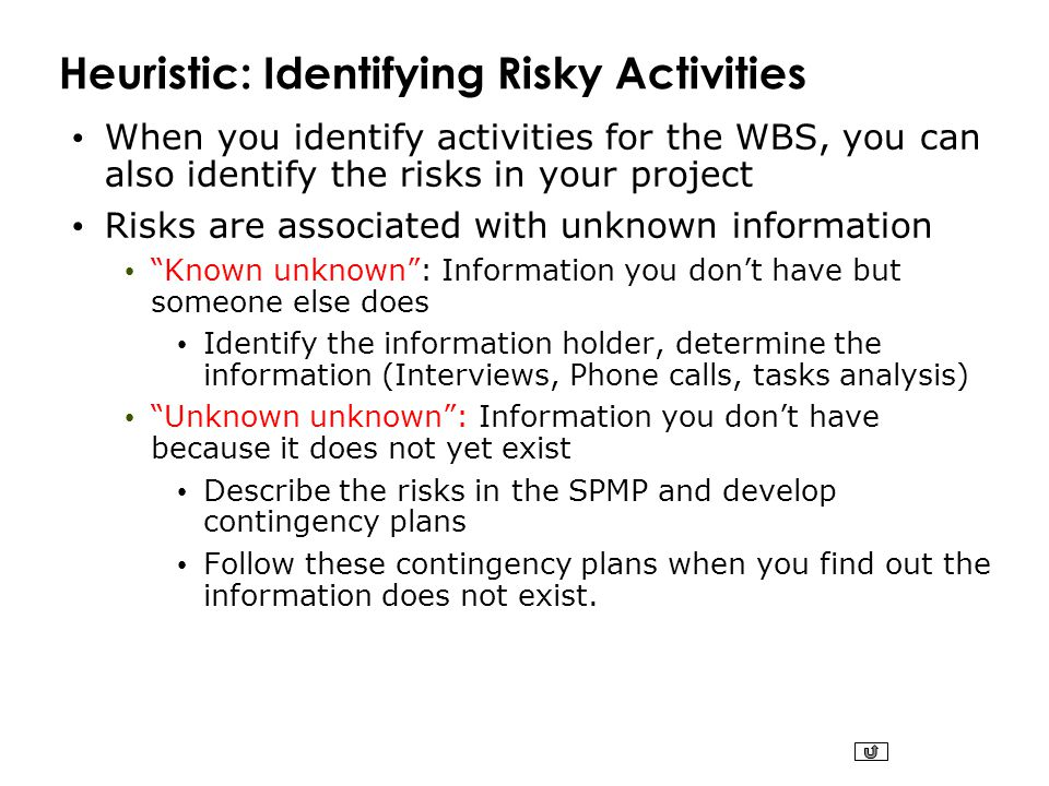 Heuristic: Identifying Risky Activities When you identify activities for the WBS, you can also identify the risks in your project Risks are associated